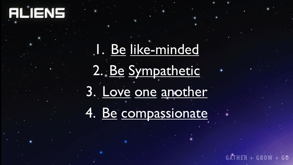Be like-minded Be Sympathetic Love one another Be compassionate