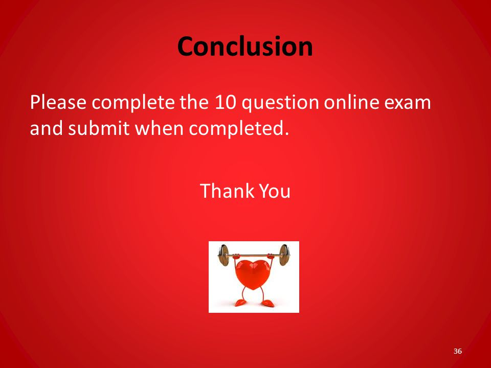 Conclusion Please complete the 10 question online exam and submit when completed. Thank You