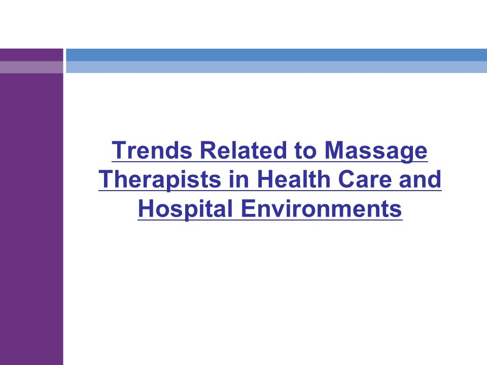 Trends Related to Massage Therapists in Health Care and Hospital Environments