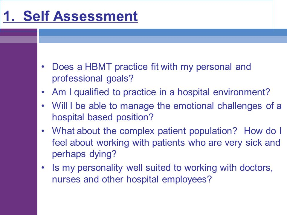 1. Self Assessment Does a HBMT practice fit with my personal and professional goals Am I qualified to practice in a hospital environment