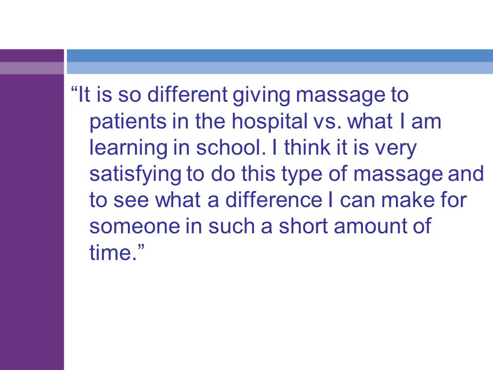 It is so different giving massage to patients in the hospital vs