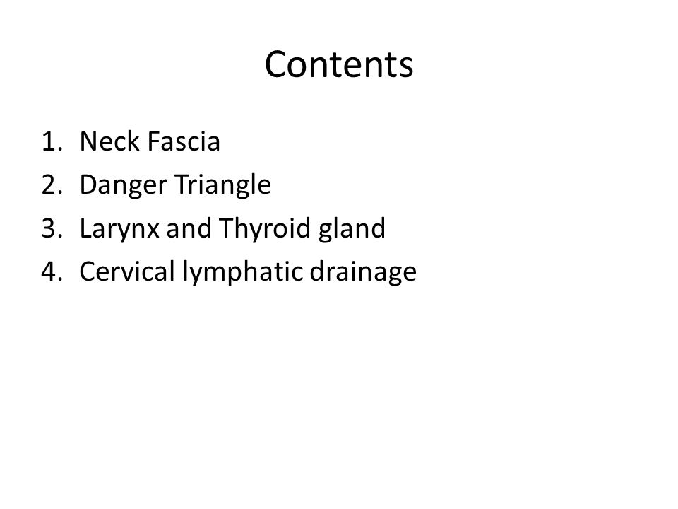 Contents Neck Fascia Danger Triangle Larynx and Thyroid gland