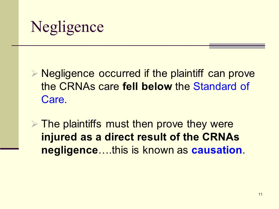 Negligence Negligence occurred if the plaintiff can prove the CRNAs care fell below the Standard of Care.