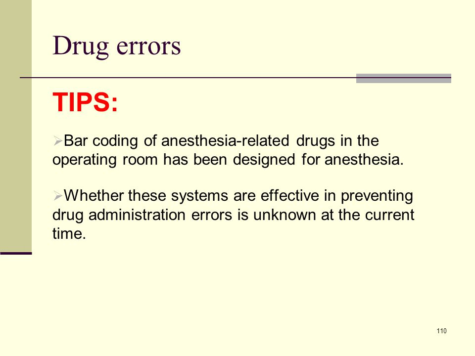 Drug errors TIPS: Bar coding of anesthesia-related drugs in the operating room has been designed for anesthesia.