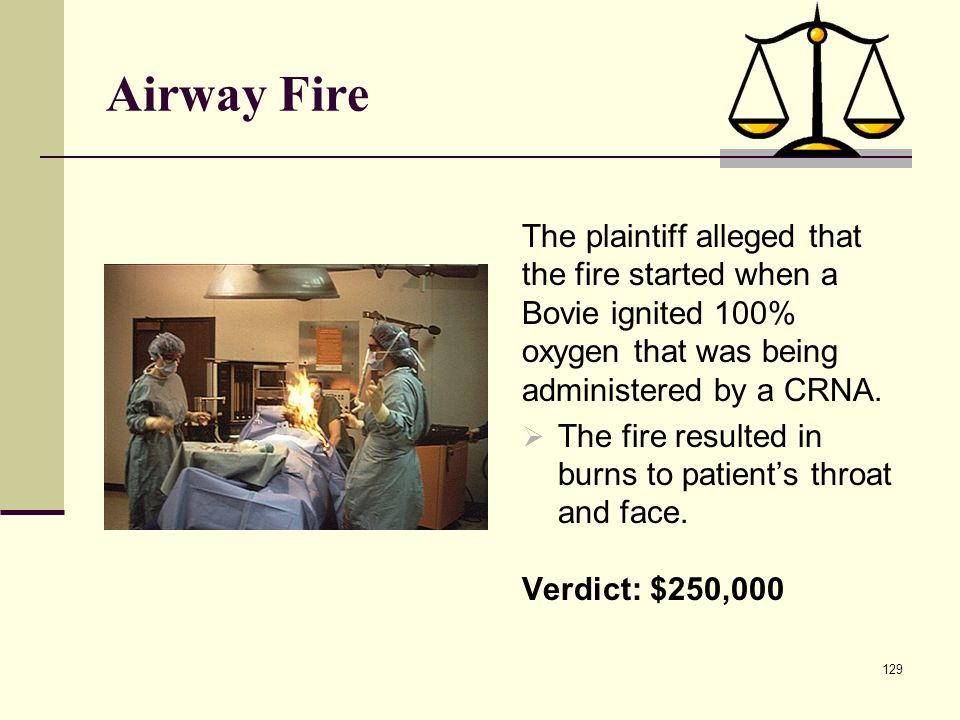 Airway Fire The plaintiff alleged that the fire started when a Bovie ignited 100% oxygen that was being administered by a CRNA.