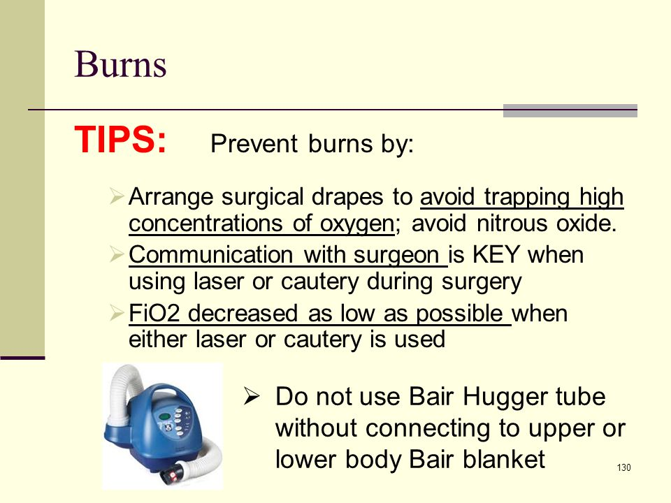 Burns TIPS: Prevent burns by: