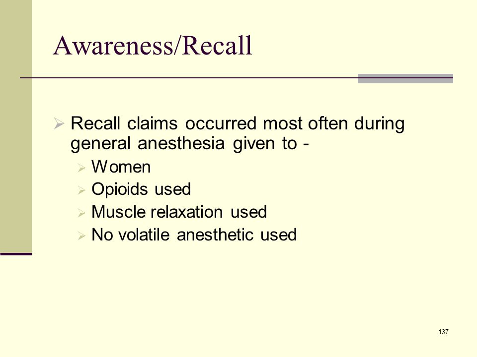 Awareness/Recall Recall claims occurred most often during general anesthesia given to - Women. Opioids used.