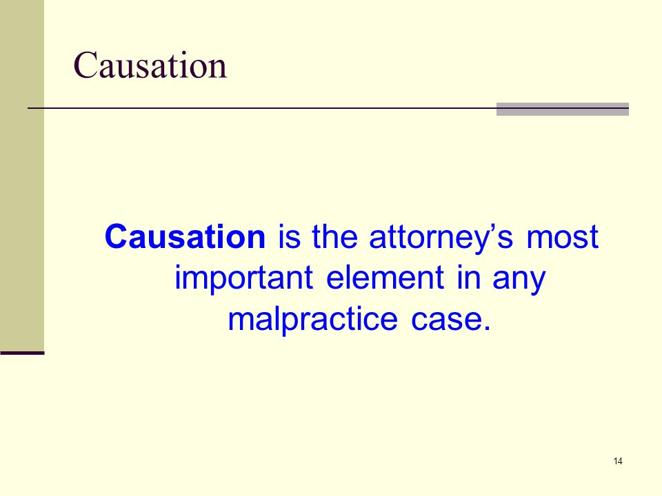 Causation Causation is the attorney's most important element in any malpractice case.