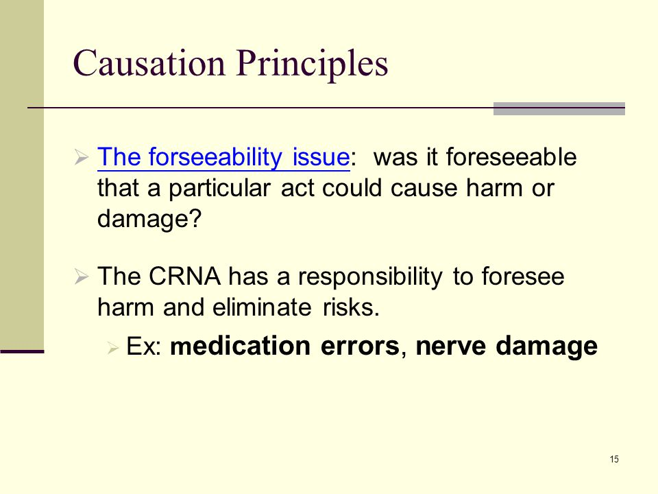 Causation Principles The forseeability issue: was it foreseeable that a particular act could cause harm or damage