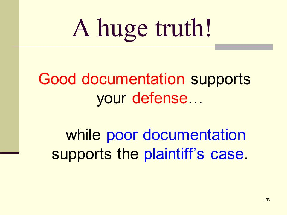 A huge truth! Good documentation supports your defense…