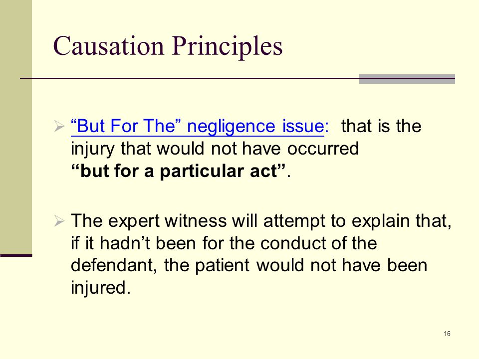 Causation Principles But For The negligence issue: that is the injury that would not have occurred but for a particular act .