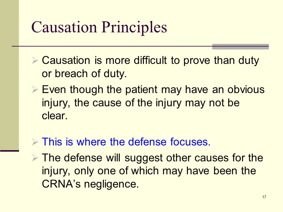 Causation Principles Causation is more difficult to prove than duty or breach of duty.