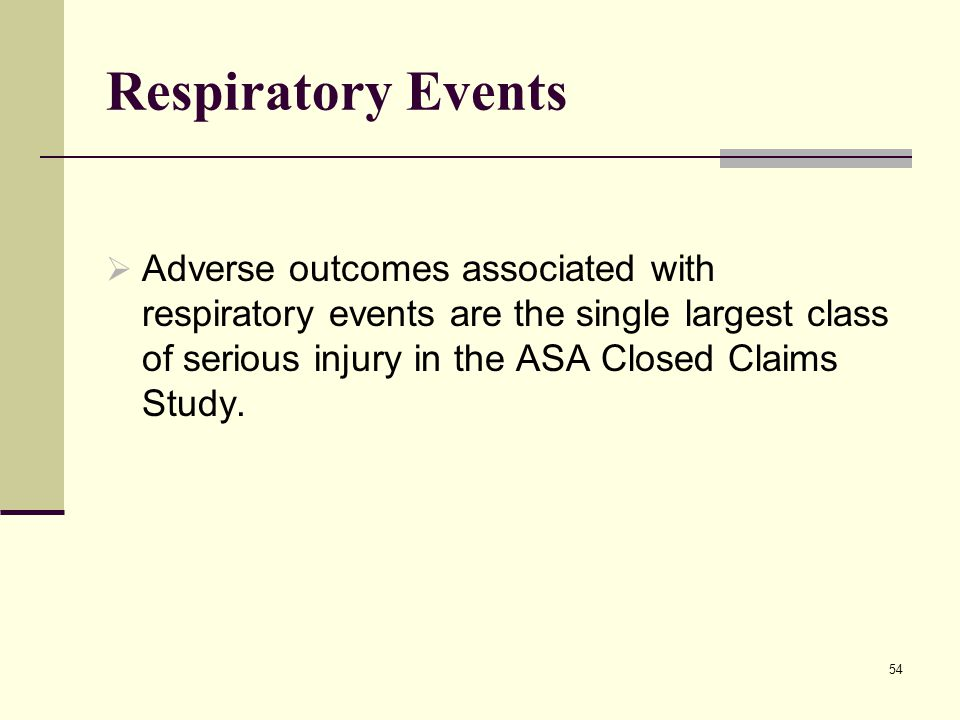 Respiratory Events Adverse outcomes associated with respiratory events are the single largest class of serious injury in the ASA Closed Claims Study.