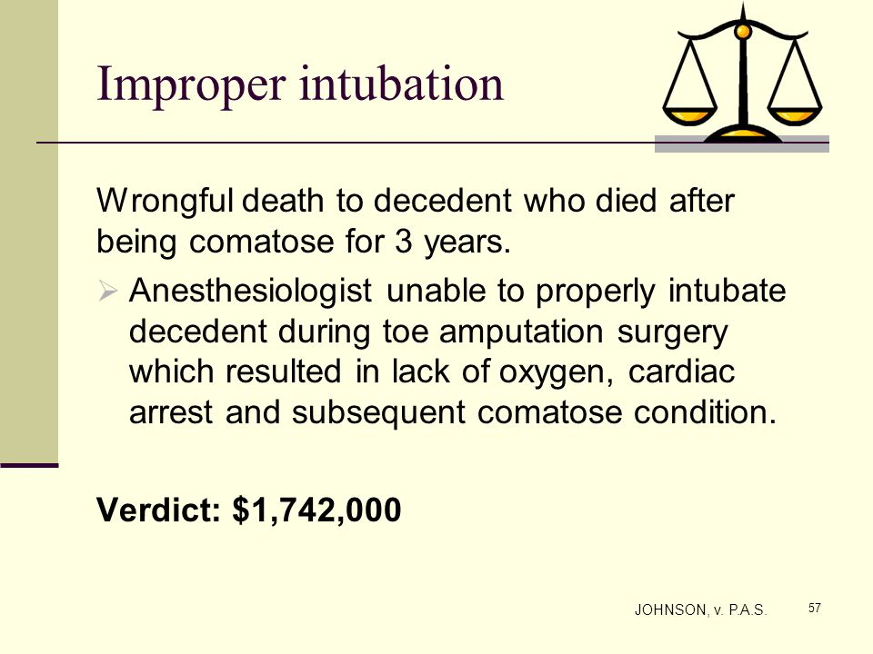 Improper intubation Wrongful death to decedent who died after being comatose for 3 years.