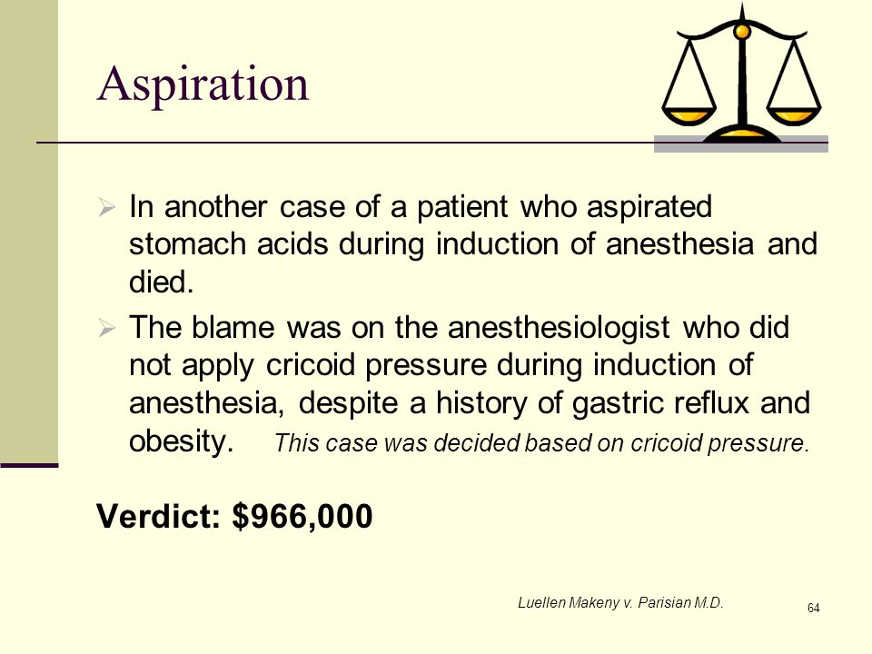Aspiration In another case of a patient who aspirated stomach acids during induction of anesthesia and died.