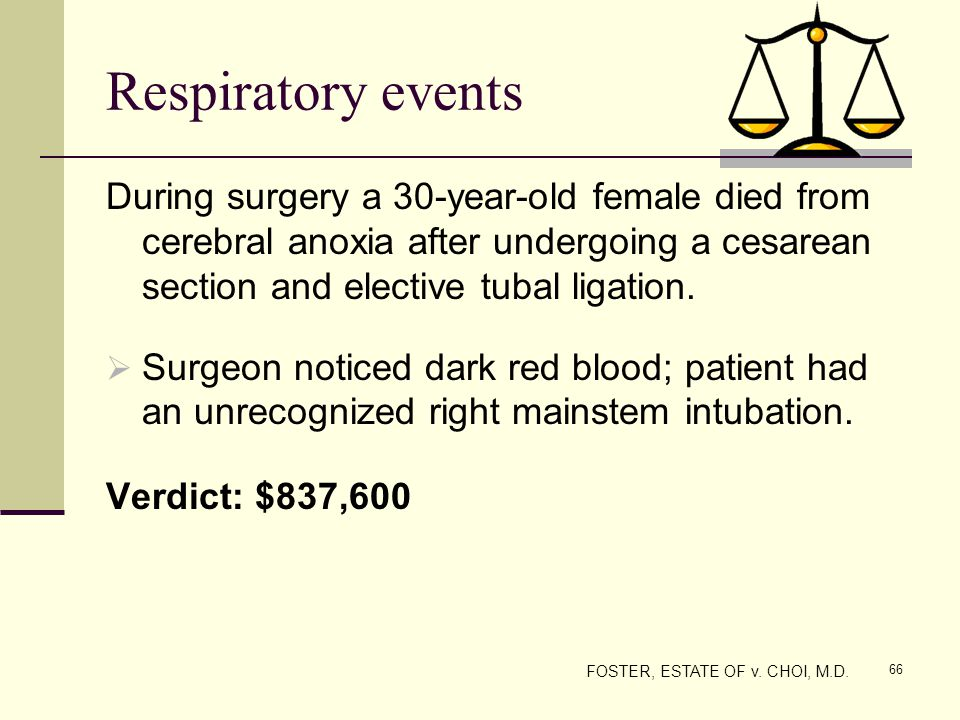 Respiratory events During surgery a 30-year-old female died from cerebral anoxia after undergoing a cesarean section and elective tubal ligation.