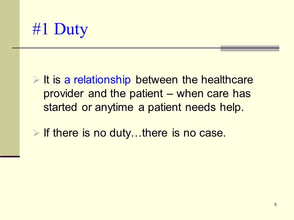 #1 Duty It is a relationship between the healthcare provider and the patient – when care has started or anytime a patient needs help.