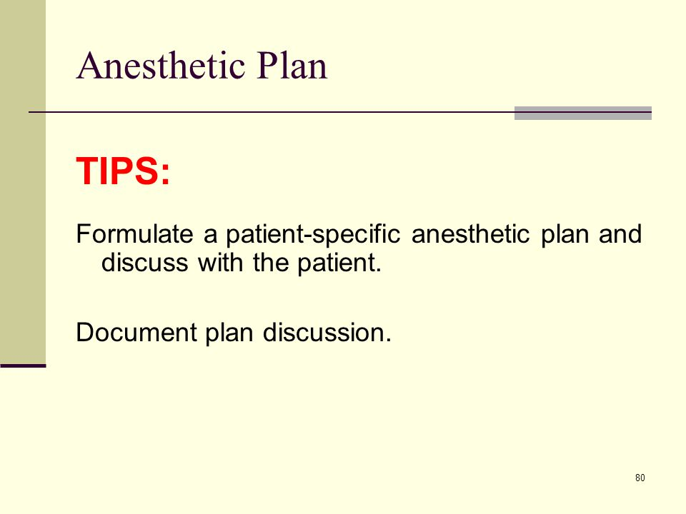 Anesthetic Plan TIPS: Formulate a patient-specific anesthetic plan and discuss with the patient.