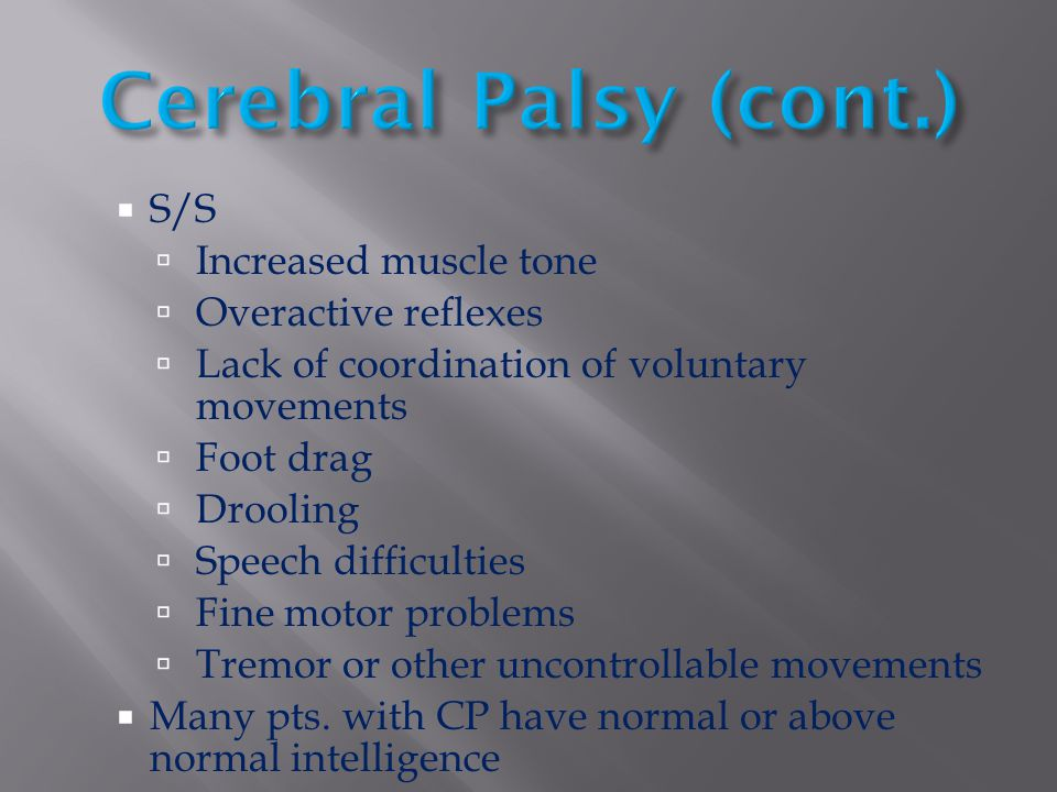 Cerebral Palsy (cont.) S/S Increased muscle tone Overactive reflexes