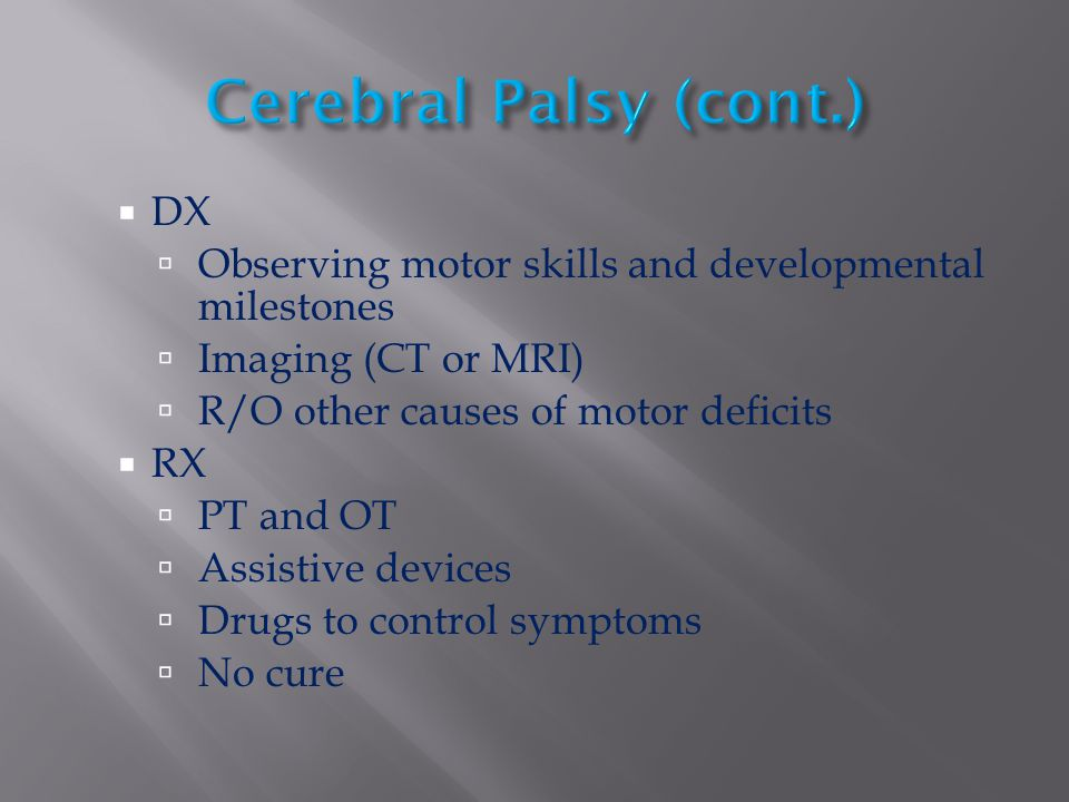 Cerebral Palsy (cont.) DX