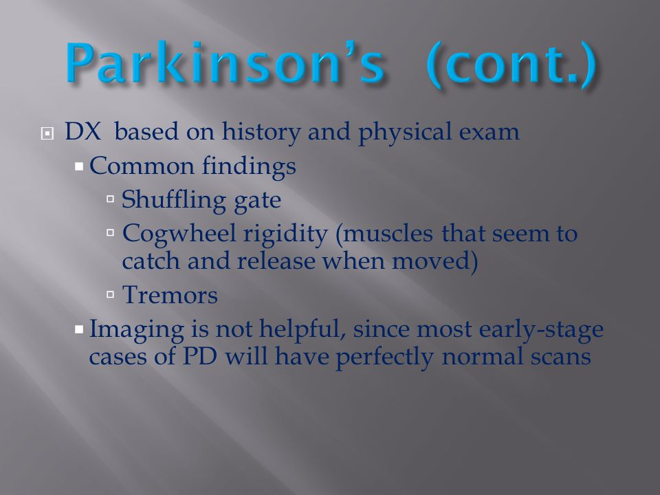 Parkinson's (cont.) DX based on history and physical exam