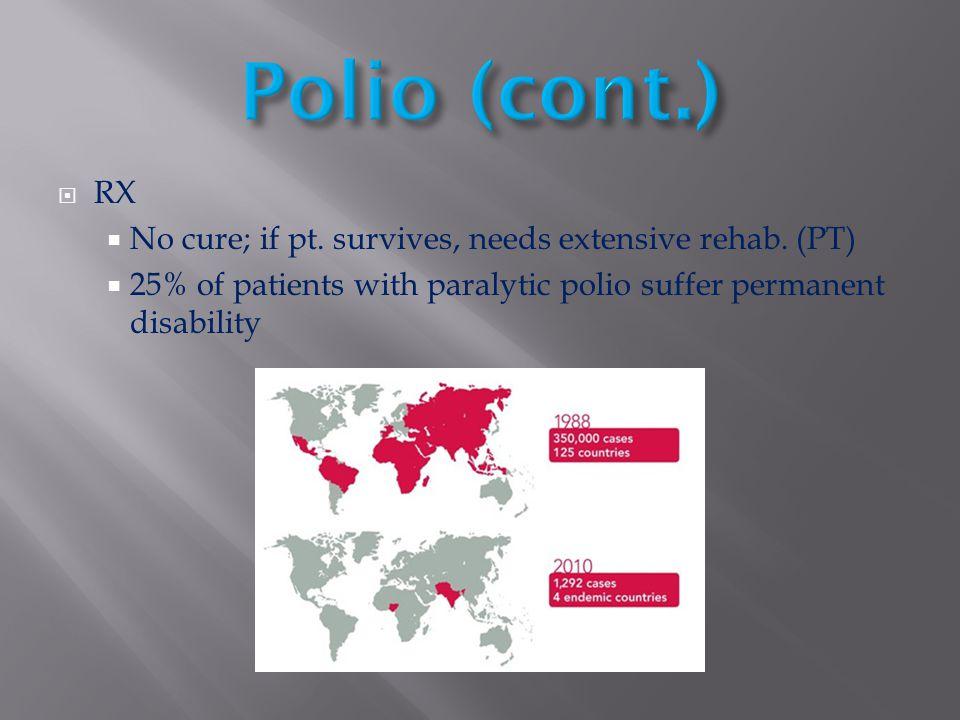 Polio (cont.) RX No cure; if pt. survives, needs extensive rehab. (PT)