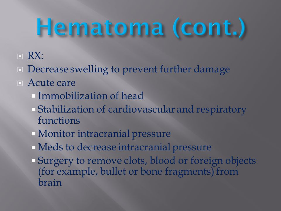 Hematoma (cont.) RX: Decrease swelling to prevent further damage
