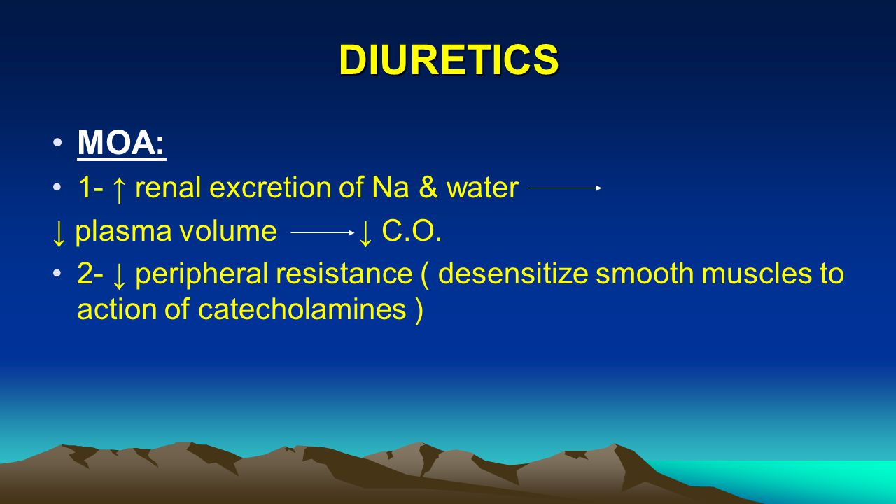 DIURETICS MOA: 1- ↑ renal excretion of Na & water