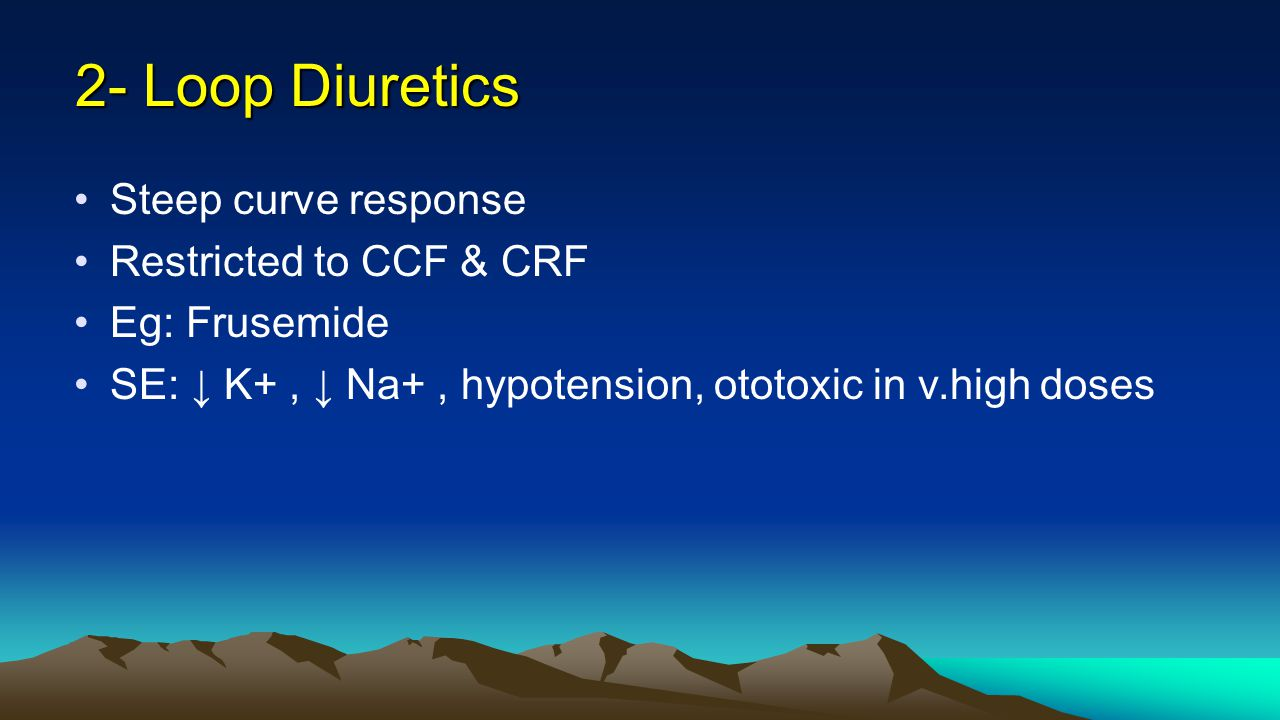 2- Loop Diuretics Steep curve response Restricted to CCF & CRF