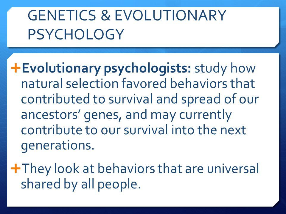 GENETICS & EVOLUTIONARY PSYCHOLOGY