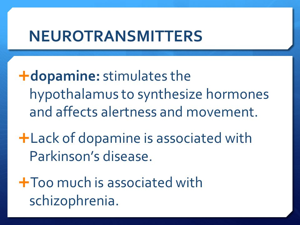 NEUROTRANSMITTERS dopamine: stimulates the hypothalamus to synthesize hormones and affects alertness and movement.