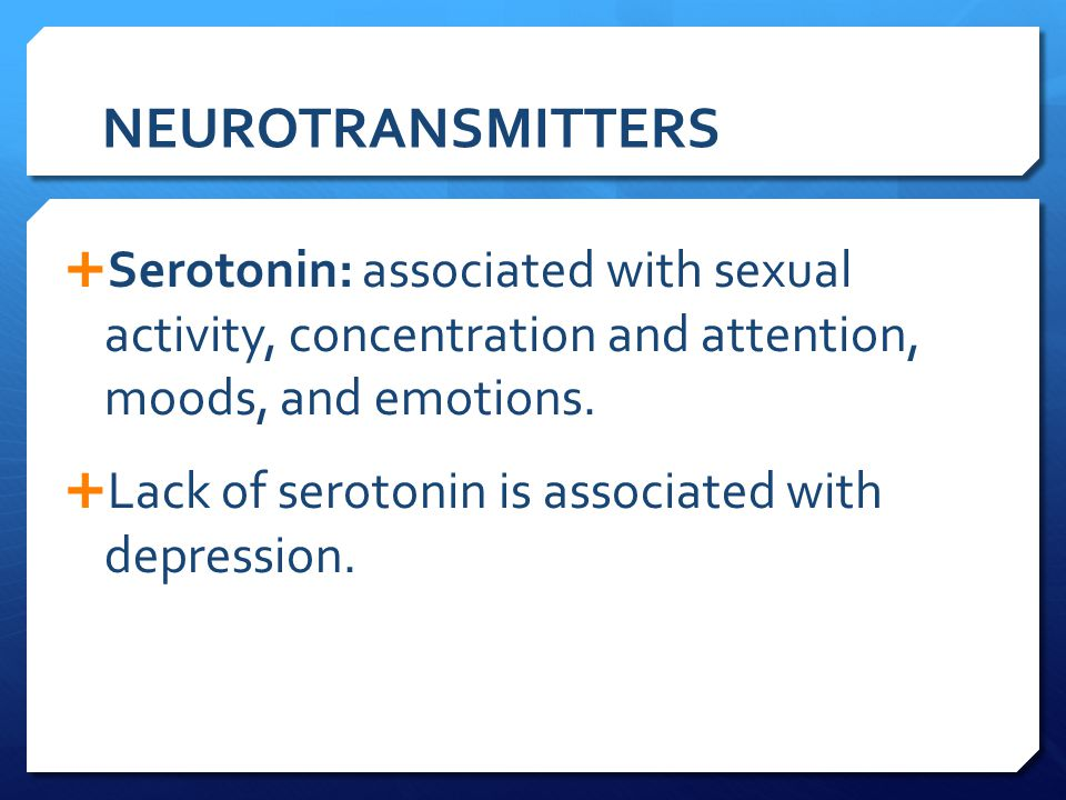 NEUROTRANSMITTERS Serotonin: associated with sexual activity, concentration and attention, moods, and emotions.