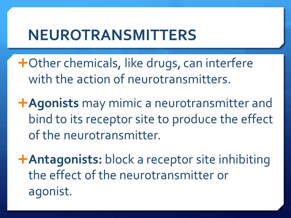 NEUROTRANSMITTERS Other chemicals, like drugs, can interfere with the action of neurotransmitters.