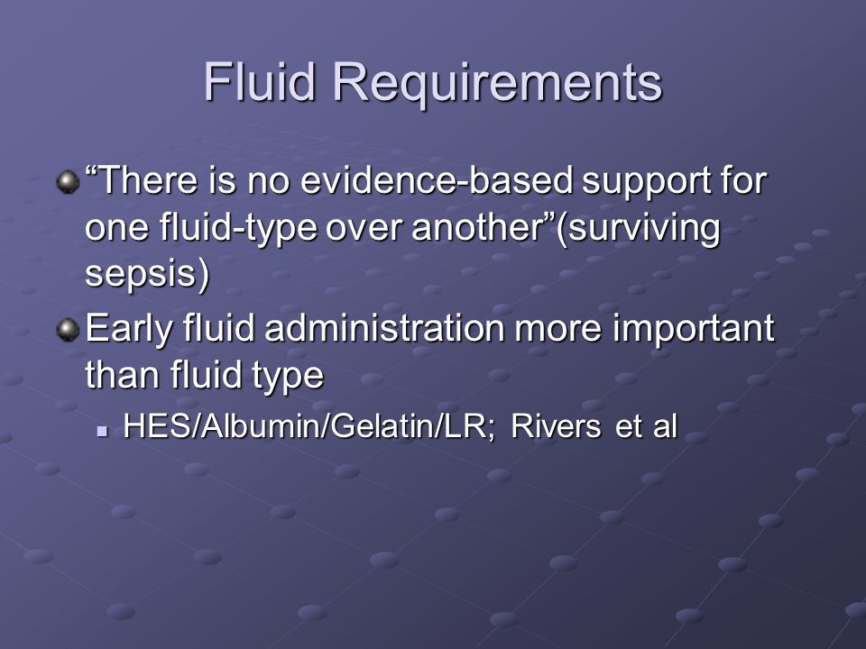 Fluid Requirements There is no evidence-based support for one fluid-type over another (surviving sepsis)