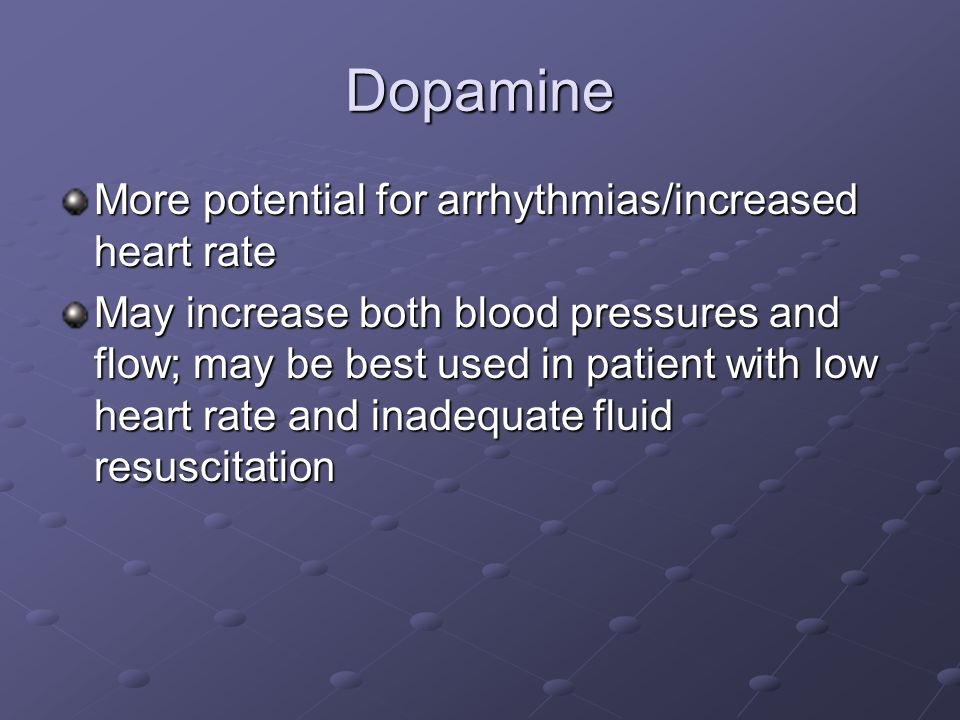 Dopamine More potential for arrhythmias/increased heart rate
