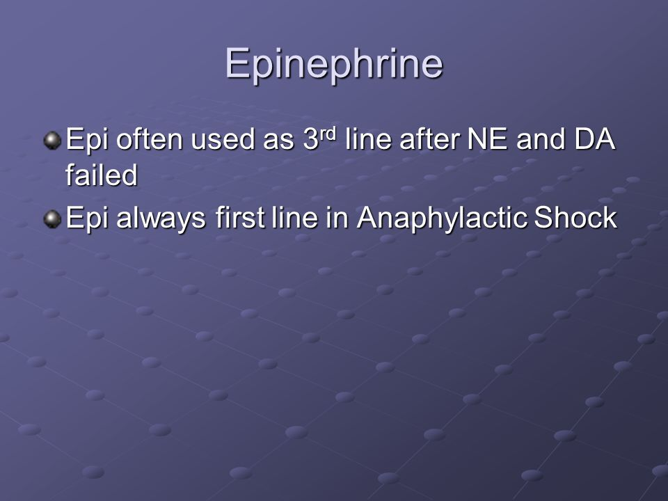 Epinephrine Epi often used as 3rd line after NE and DA failed