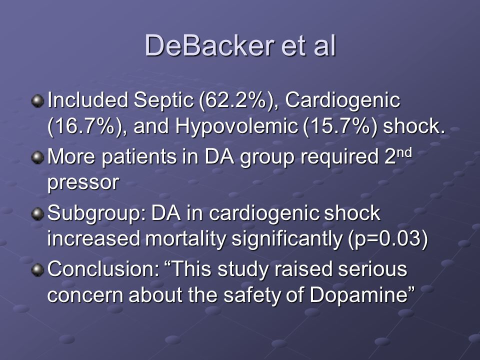 DeBacker et al Included Septic (62.2%), Cardiogenic (16.7%), and Hypovolemic (15.7%) shock. More patients in DA group required 2nd pressor.