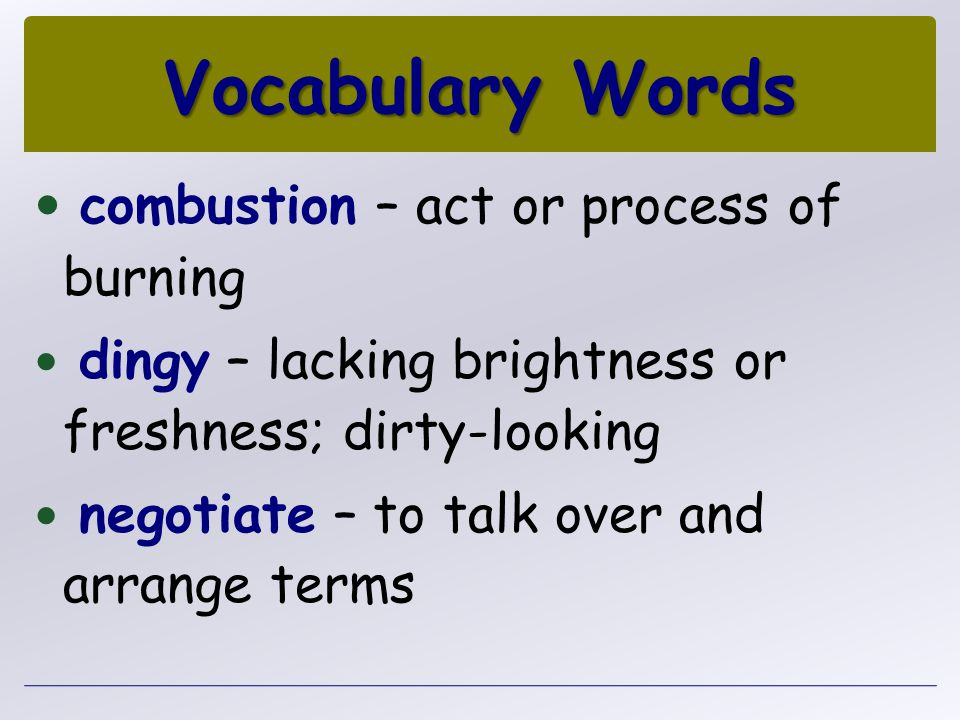 Vocabulary Words combustion – act or process of burning