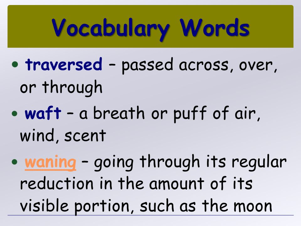 Vocabulary Words traversed – passed across, over, or through