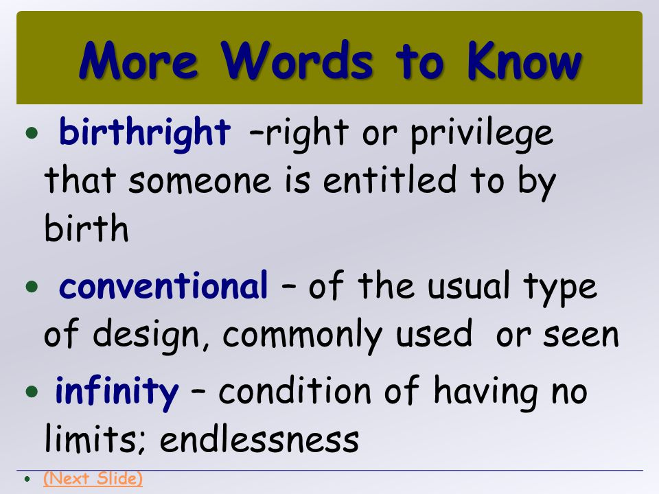 More Words to Know birthright –right or privilege that someone is entitled to by birth.