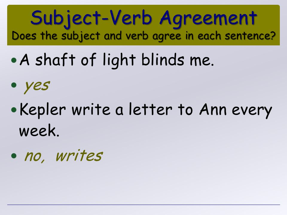 Subject-Verb Agreement Does the subject and verb agree in each sentence