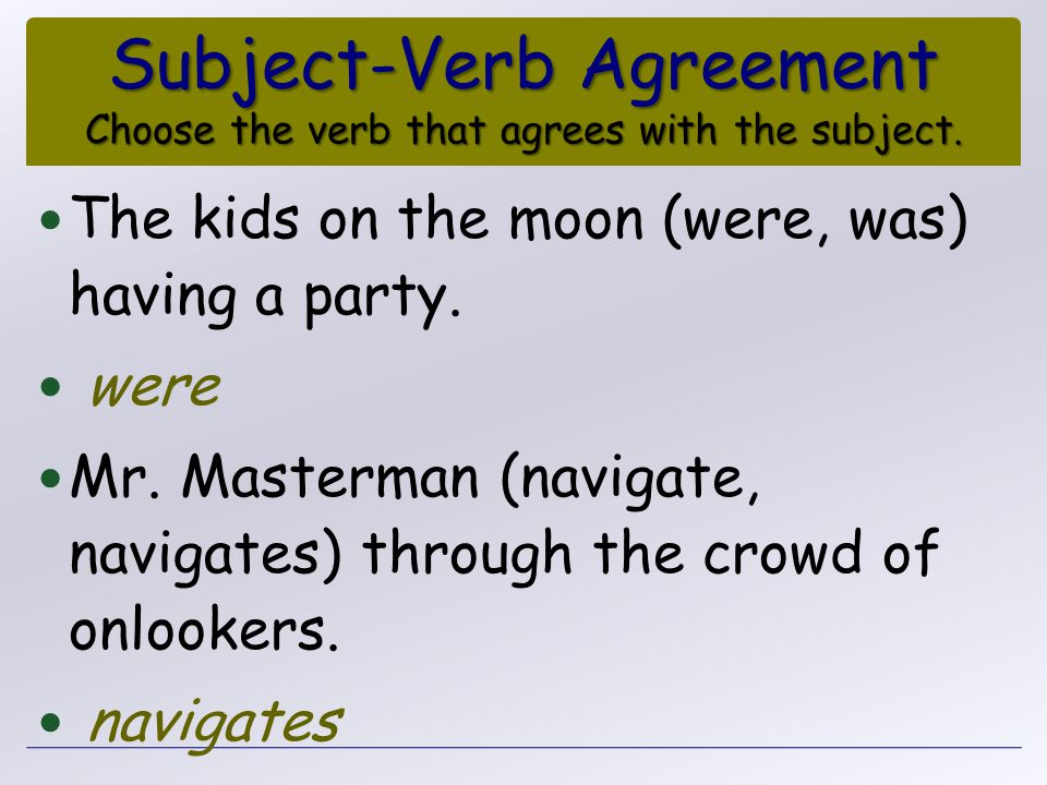 Subject-Verb Agreement Choose the verb that agrees with the subject.
