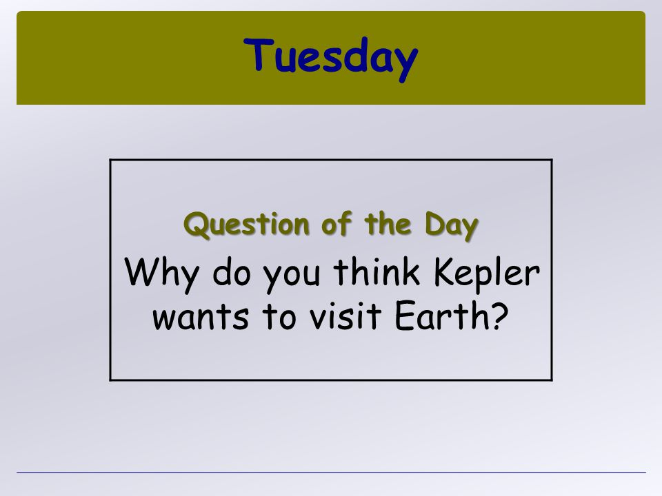 Why do you think Kepler wants to visit Earth