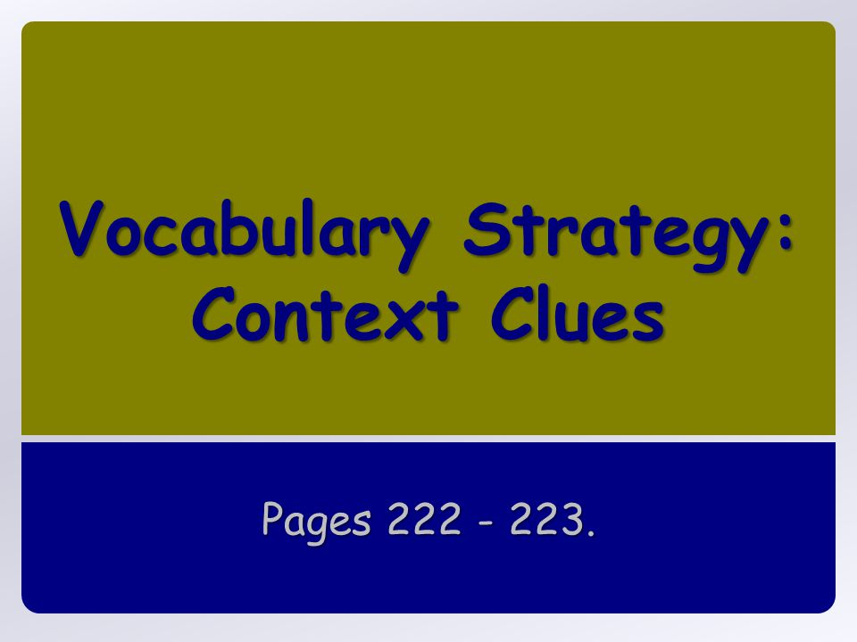 Vocabulary Strategy: Context Clues Pages 222 - 223.