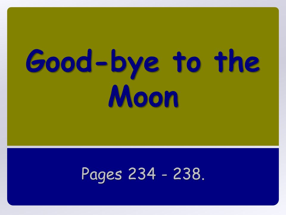 Good-bye to the Moon Pages 234 - 238.
