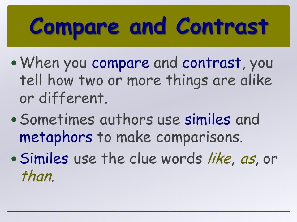 Compare and Contrast When you compare and contrast, you tell how two or more things are alike or different.