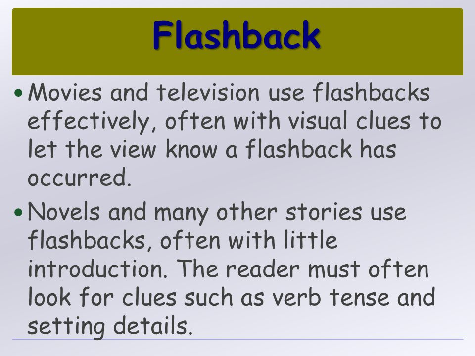 Flashback Movies and television use flashbacks effectively, often with visual clues to let the view know a flashback has occurred.