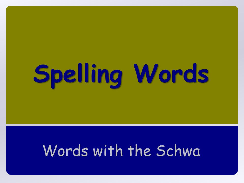 Spelling Words Words with the Schwa
