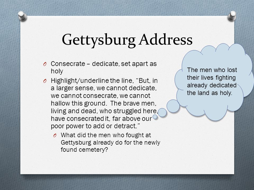 Gettysburg Address Consecrate – dedicate, set apart as holy