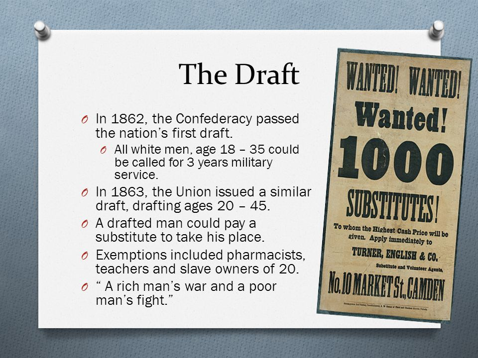 The Draft In 1862, the Confederacy passed the nation's first draft.